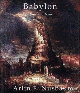 Babylon Then and Now by Arlin E. Nusbaum