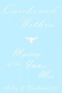 Quickened Within, Mystery Of The Inner Man on by Arlin E. Nusbaum
